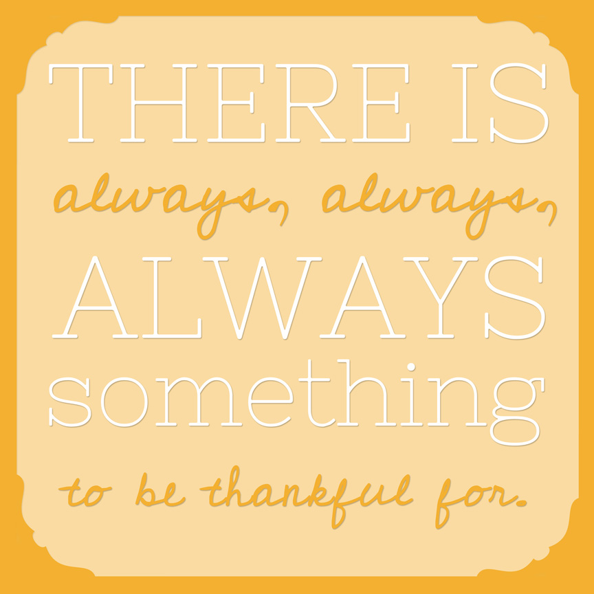Printable thanksgiving word art quote: there is always, always, always something to be thankful for.