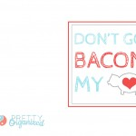 Valentine-Cards, Don't Go Bacon My Heart