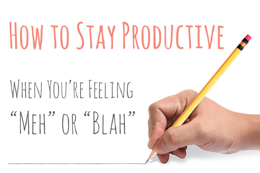 productivity tips: how to stay productive when you're feeling blah
