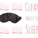 How to clean while you sleep!