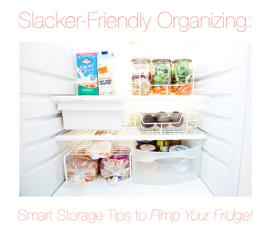 Slacker-Friendly Organizing: Smart Storage Tips to Pimp Your Fridge!
